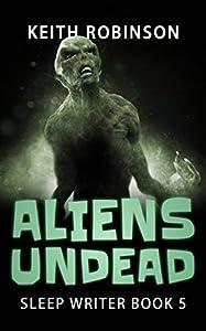 Aliens Undead (Sleep Writer Book 5)