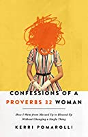 Confessions of a Proverbs 32 Woman: How I Went from Messed Up to Blessed Up Without Changing a Single Thing