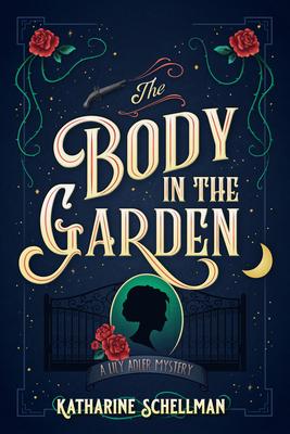 The Body in the Garden by Katharine Schellman