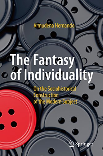 The Fantasy of Individuality On The Sociohistorical Construction Of the Modern Subject