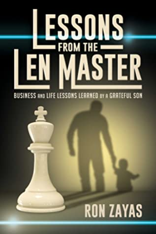 Lessons from the Len Master: Business and Life Lessons Learned by a Grateful Son