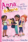 Anna, Banana, and the Magic Show Mix-Up  (Anna, Banana #8)
