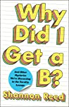 Why Did I Get a B?: And Other Mysteries We're Discussing in the Faculty Lounge