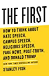 The First: How to Think About Hate Speech, Campus Speech, Religious Speech, Fake News, Post-Truth, and Donald Trump