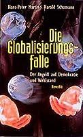 Die Globalisierungsfalle. Der Angriff Auf Demokratie Und Wohlstand