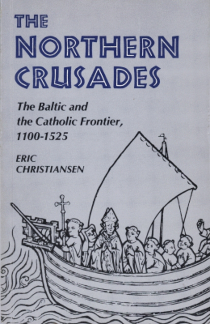 The Northern Crusades The Baltic and the Catholic Frontier 1100-1525