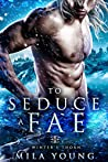 To Seduce a Fae (Winter's Thorn #1)