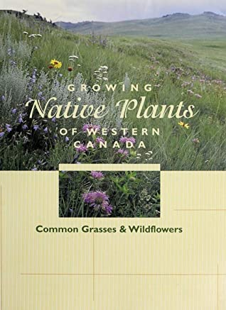 Growing Native Plants of Western Canada by M.D. Pahl