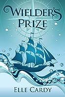 Wielder's Prize (Wielder's Storm Book 1)