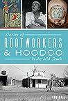 Stories of Rootworkers & Hoodoo in the Mid-South (American Heritage)