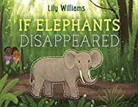 If Elephants Disappeared (If Animals Disappeared)