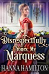 Disrespectfully Yours, My Marquess