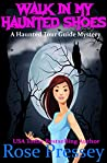 Walk in My Haunted Shoes (Ghostly Haunted Tour Guide Mystery, #11)