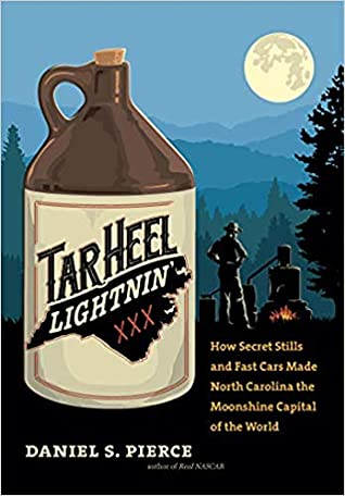 Tar Heel Lightnin': How Secret Stills and Fast Cars Made North Carolina the Moonshine Capital of the World.