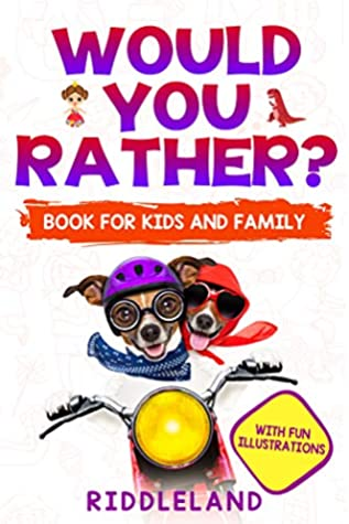 Would You Rather... Game Book: For Kids and Family: The Book of Silly Scenarios, Challenging Choices, and Hilarious Situations the Whole Family Will Love (Game Book Gift Ideas) Ages 4-6 7-9 10-12