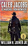 Caleb Jacobs: U.S. Marshal From Nowhere (Book 3)
