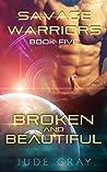 Broken And Beautiful (Savage Warriors, #5)