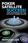 Poker Satellite Success!: Turn Affordable Buy-Ins Into Shots at Winning Millions!