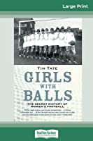 Girls With Balls: The Secret History of Women's Football (16pt Large Print Edition)