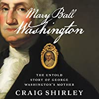 The Mother of the Father: Mary Ball Washington and George Washington
