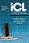 ICL: A Business and Technical History: The Official History of Britain's Leading Information Systems Company