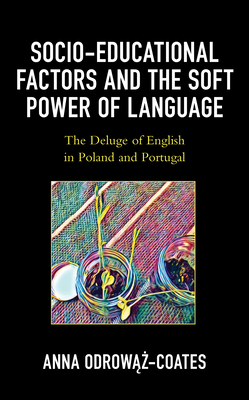 Socio-Educational Factors and the Soft Power of Language: The Deluge of English in Poland and Portugal