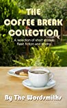 The Coffee Break Collection: A selection of short stories, flash fiction, poetry and articles.