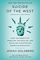 Suicide of the West: How the Rebirth of Tribalism, Nationalism, and Socialism Is Destroying American Democracy