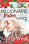 My Billionaire Fake Fiance: An Enemies to Lovers Stand Alone Holiday Romance