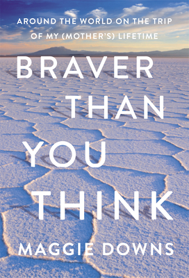 Braver Than You Think - Maggie Downs