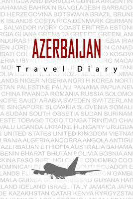 Azerbaijan Travel Diary: Travel and vacation diary for Azerbaijan. A logbook with important pre-made pages and many free sites for your travel memories. For a present, notebook or as a parting gift