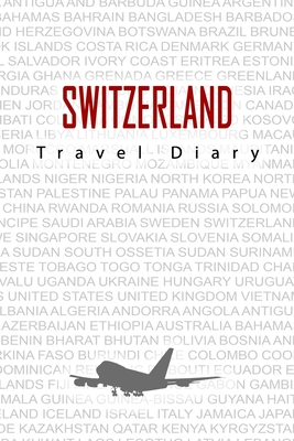 Switzerland Travel Diary: Travel and vacation diary for Switzerland. A logbook with important pre-made pages and many free sites for your travel memories. For a present, notebook or as a parting gift