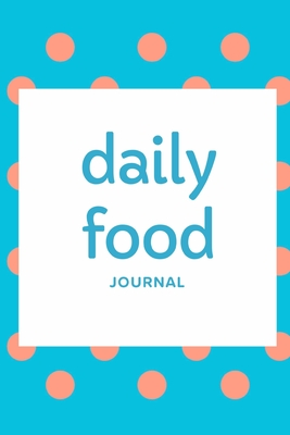 Daily Food Journal: Intake Log Food Calories For Diet, Weight Loss & Nutrition Diary Book