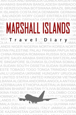 Marshall Islands Travel Diary: Travel and vacation diary for Marshall Islands. A logbook with important pre-made pages and many free sites for your travel memories. For a present, notebook or as a parting gift