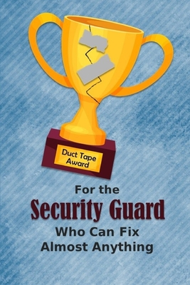 For the Security Guard Who Can Fix Almost Anything Duct Tape Award: Employee Appreciation Journal and Gift Idea