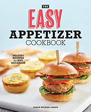 The Easy Appetizer Cookbook: No-Fuss Recipes For Any Occasion