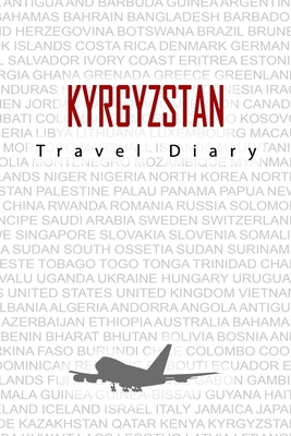 Kyrgyzstan Travel Diary: Travel and vacation diary for Kyrgyzstan. A logbook with important pre-made pages and many free sites for your travel memories. For a present, notebook or as a parting gift