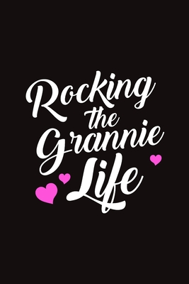 Rocking the Grannie Life: Journal GranMother Cute Heart Love Quote Wide Lined Notebook - Simple Cute Gift for Mother's Day Women Best Grandma Ever - Writing Notes Ideas Memories