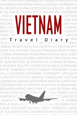 Vietnam Travel Diary: Travel and vacation diary for Vietnam. A logbook with important pre-made pages and many free sites for your travel memories. For a present, notebook or as a parting gift