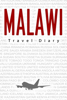 Malawi Travel Diary: Travel and vacation diary for Malawi. A logbook with important pre-made pages and many free sites for your travel memories. For a present, notebook or as a parting gift