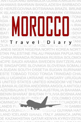 Morocco Travel Diary: Travel and vacation diary for Morocco. A logbook with important pre-made pages and many free sites for your travel memories. For a present, notebook or as a parting gift