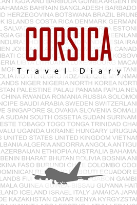 Corsica Travel Diary: Travel and vacation diary for Corsica. A logbook with important pre-made pages and many free sites for your travel memories. For a present, notebook or as a parting gift