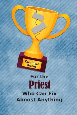 For the Priest Who Can Fix Almost Anything Duct Tape Award: Employee Appreciation Journal and Gift Idea