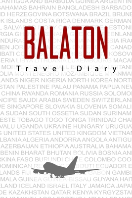 Balaton Travel Diary: Travel and vacation diary for Balaton. A logbook with important pre-made pages and many free sites for your travel memories. For a present, notebook or as a parting gift