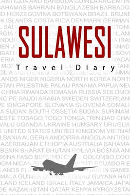 Sulawesi Travel Diary: Travel and vacation diary for Sulawesi. A logbook with important pre-made pages and many free sites for your travel memories. For a present, notebook or as a parting gift