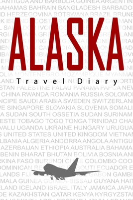 Alaska Travel Diary: Travel and vacation diary for Alaska. A logbook with important pre-made pages and many free sites for your travel memories. For a present, notebook or as a parting gift