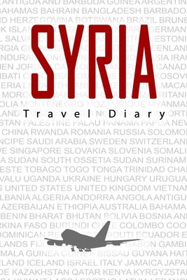 Syria Travel Diary: Travel and vacation diary for Syria. A logbook with important pre-made pages and many free sites for your travel memories. For a present, notebook or as a parting gift