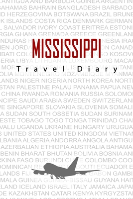 Mississippi Travel Diary: Travel and vacation diary for Mississippi. A logbook with important pre-made pages and many free sites for your travel memories. For a present, notebook or as a parting gift