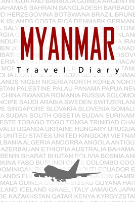 Myanmar Travel Diary: Travel and vacation diary for Myanmar. A logbook with important pre-made pages and many free sites for your travel memories. For a present, notebook or as a parting gift