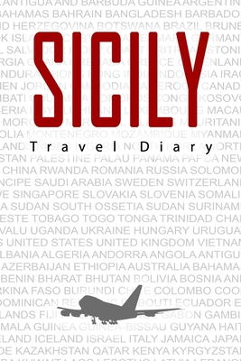 Sicily Travel Diary: Travel and vacation diary for Sicily. A logbook with important pre-made pages and many free sites for your travel memories. For a present, notebook or as a parting gift